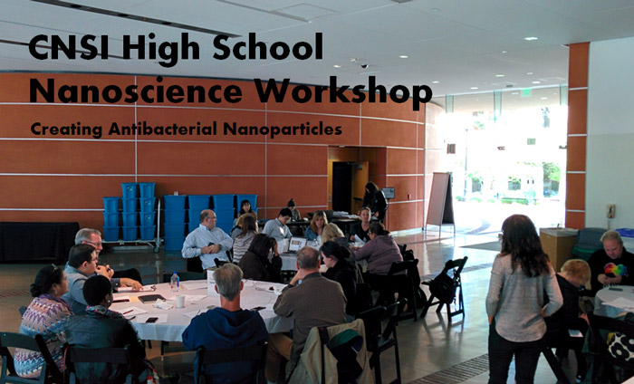 CNSI UCLA Nanoscience Workshop for Teachers and Creates Antibacterial Nanoparticles