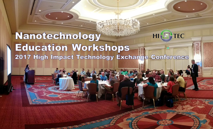 Workshops for Nanotechnology Education at the High Impact Technology Exchange Conference in Salt Lake City, UT, July 2017.
